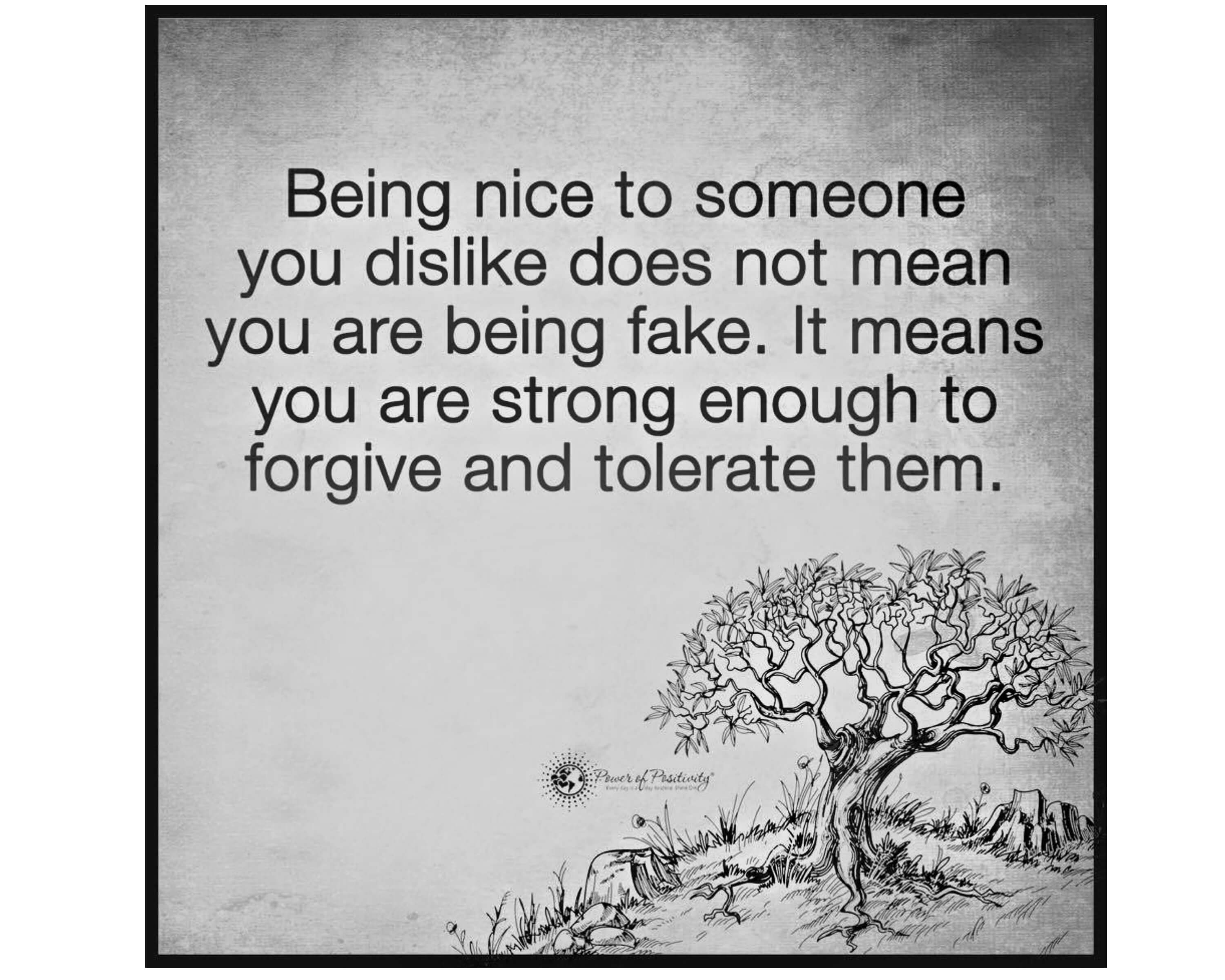 Being nice to someone you dont like forgive tolerate RESIZE